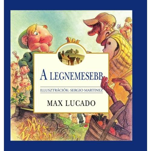 Legnemesebb, A - Max Lucado