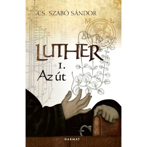 Luther 1. - Az út - Cs. Szabó Sándor