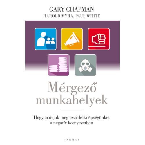 Mérgező munkahelyek - Gary Chapman, Harold Myra, Paul White