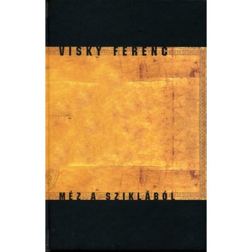 Méz a sziklából - Visky Ferenc