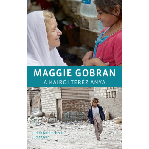 Maggie Gobran, a kairói Teréz anya- Kubitscheck & Kühl