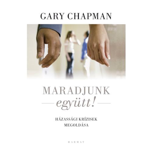 Maradjunk együtt! - Chapman, Gary