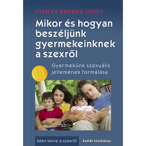 Mikor és hogyan beszéljünk gyermekeinknek a szexről - Stan és Brenna Jones