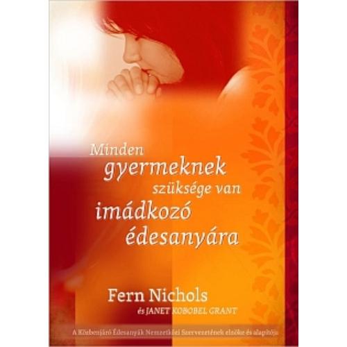 Minden gyermeknek szüksége van imádkozó édesanyára - Fern Nichols