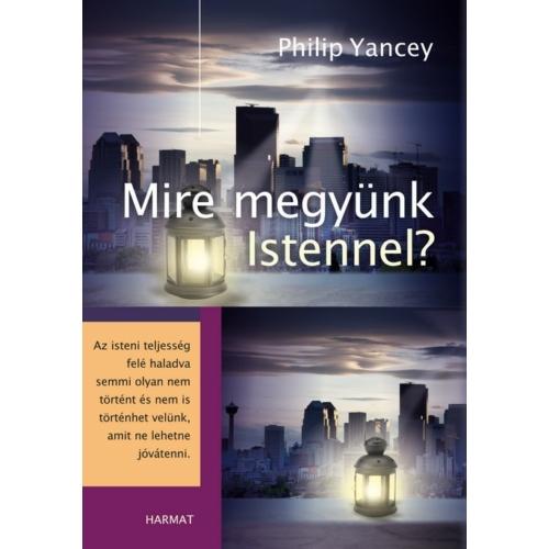 Mire megyünk Istennel - Philip Yancey