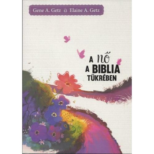 Nő a Biblia tükrében, A - Gene A. Getz és Elaine A. Getz