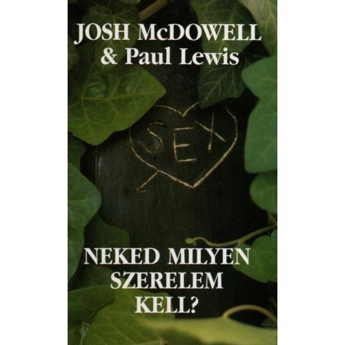 Neked milyen szerelem kell? - Josh McDowell & Paul Lewis