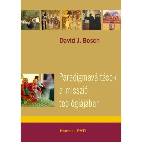 Paradigmaváltások a misszió teológiájában - Bosch, David