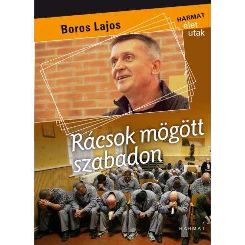 Rácsok mögött szabadon - Boros Lajos