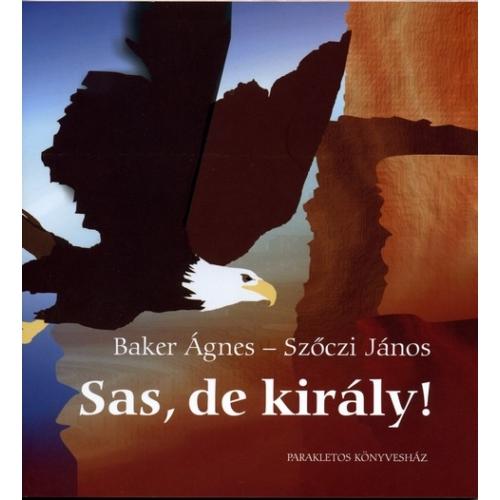 Sas, de király! - Baker Ágnes, Szőczi János