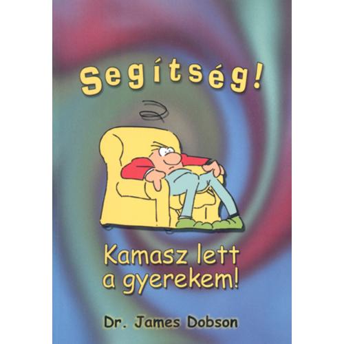 Segítség! Kamasz lett a gyerekem! - Dr. James Dobson