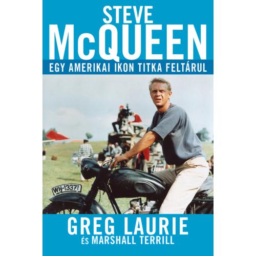 Steve McQueen - Egy amerikai ikon titka feltárul - Greg Laurie