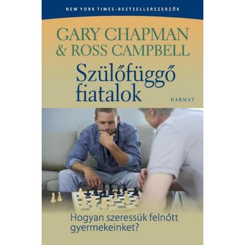 Szülőfüggő fiatalok - Ross Campbell, Gary Chapman