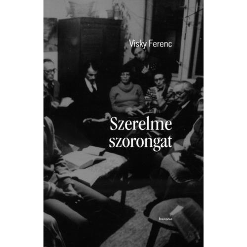 Szerelme szorongat - Visky Ferenc