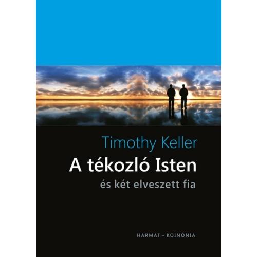 Tékozló Isten, A - és két elveszett fia - Timothy Keller