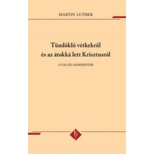 Tündöklő vétkekről és az átokká lett Krisztusról - Martin Luther