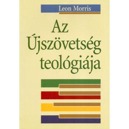 Újszövetség teológiája, Az - Leon Morris