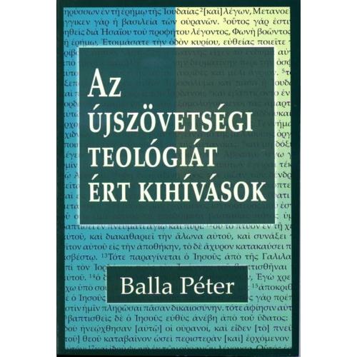 Újszövetségi teológiát ért kihívások, Az - Balla Péter