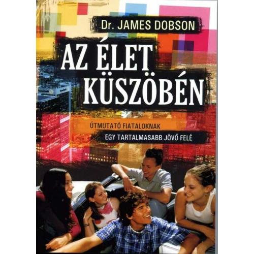 Élet küszöbén, Az - Dr. James Dobson