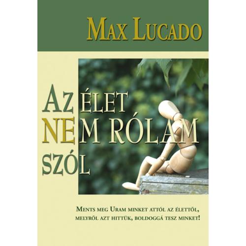 Élet nem rólam szól, Az - Max Lucado