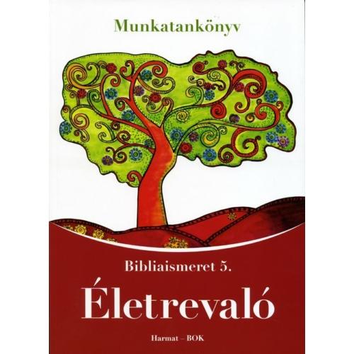 Életrevaló - Bibliaismeret 5. Munkatankönyv (HA-1051)