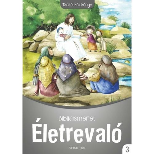 Életrevaló - Bibliaismeret 3. Tanítói kézikönyv (HA-1039)