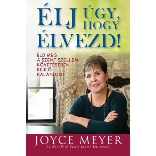 Élj úgy, hogy élvezd! - Joyce Meyer