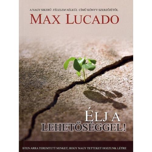 Élj a lehetőséggel! - Max Lucado