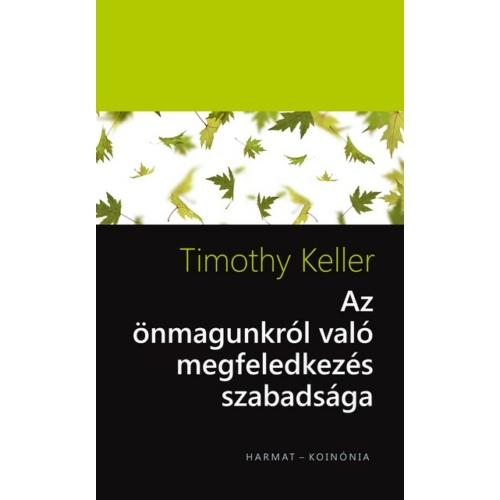 Önmagunkról való megfeledkezés szabadsága - Timothy Keller