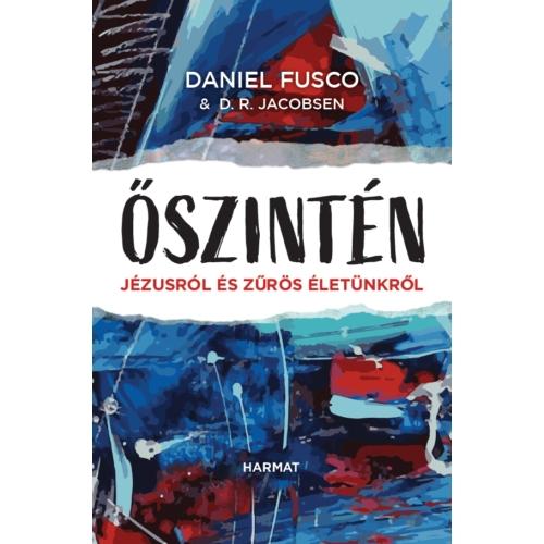 Őszintén - Jézusról és zűrös életünkről - Daniel Fusco - D. R. Jacobsen