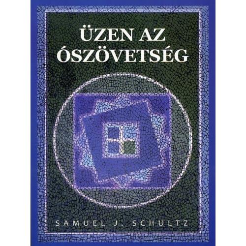 Üzen az Ószövetség - Schultz, Samuel J.