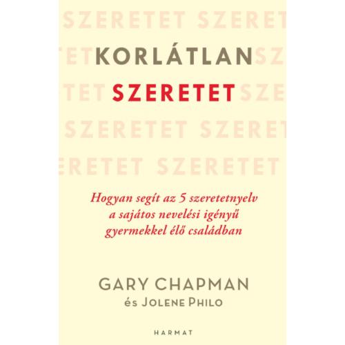 Korlátlan szeretet – Hogyan segít az 5 szeretetnyelv a sajátos nevelési igényű gyermekkel élő családban - Gary Chapman, Jolene Philo