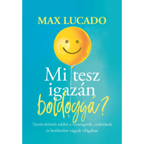 Mi tesz igazán boldoggá - Max Lucado