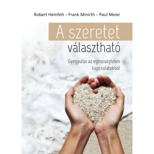 Robert Hemfelt, Frank Minirth, Paul Meier:A szeretet választható